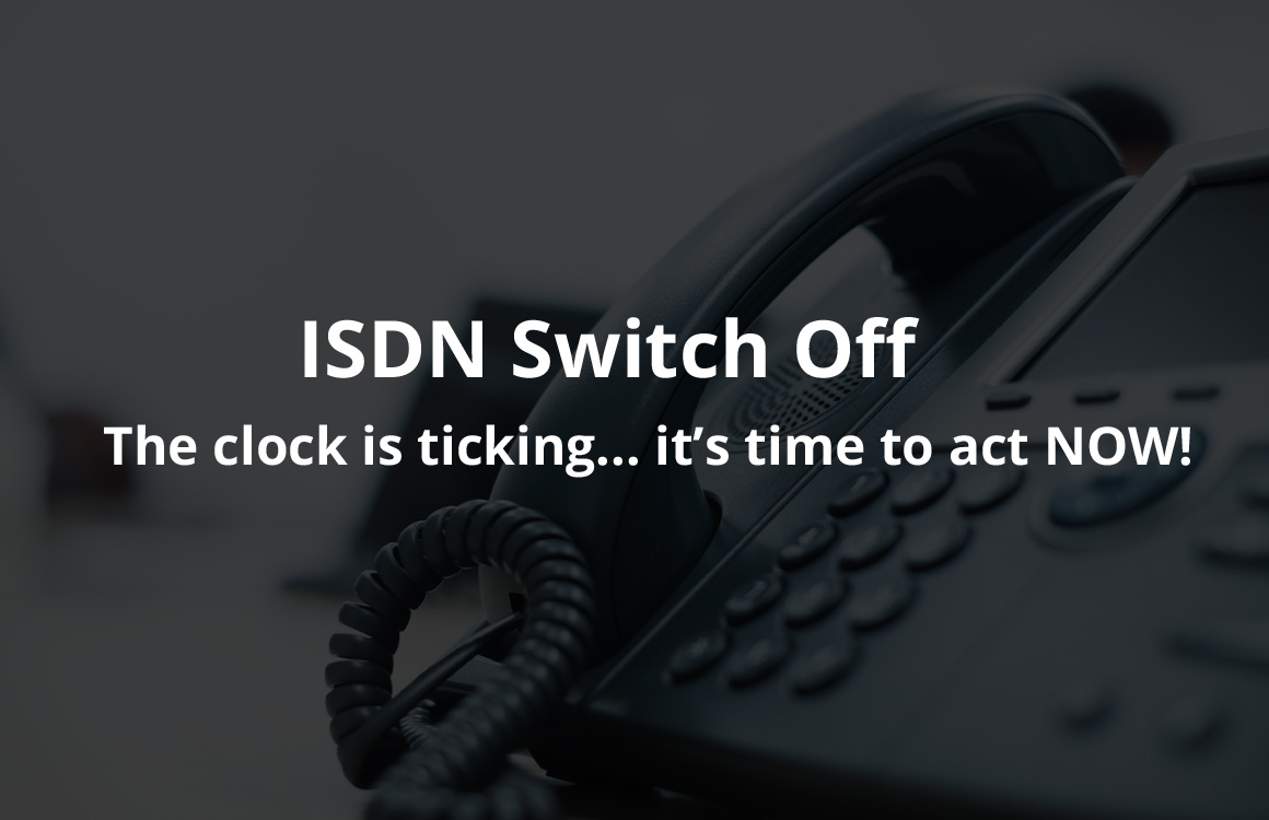 ISDN Switch Off - Is Your Business Ready?